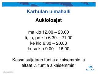 Aukioloajat ma klo 12.00 – 20.00 ti, to, pe klo 6.30 – 21.00 ke klo 6.30 – 20.00