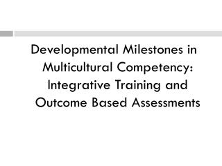 Developmental Milestones in Multicultural Competency: Integrative Training and Outcome Based Assessments