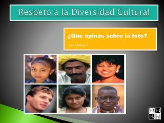 Respeto a la Diversidad Cultural