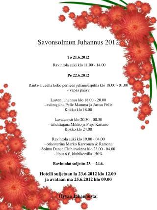 Savonsolmun Juhannus 2012 To 21.6.2012 Ravintola auki klo 11.00 - 14.00 Pe 22.6.2012