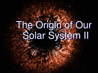 The Origin of Our Solar System II