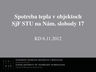 Spotreba tepla v objektoch  SjF STU na Nám. slobody 17 KD 6.11.2012