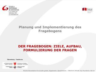 Planung und Implementierung des Fragebogens DER FRAGEBOGEN: ZIELE, AUFBAU, FORMULIERUNG DER FRAGEN