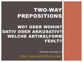 Two-Way  Prepositions Wo ?  oder Wohin ? Dativ oder Akkusativ ? Welche Artikelform fehlt ?