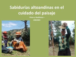 Sabidurías altoandinas en el cuidado del paisaje Vicos y Huallanca – ANCASH-