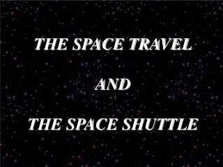 THE SPACE TRAVEL AND THE SPACE SHUTTLE