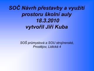 SOČ Návrh přestavby a využití prostoru školní auly   18.3.2010  vytvořil Jiří Kuba