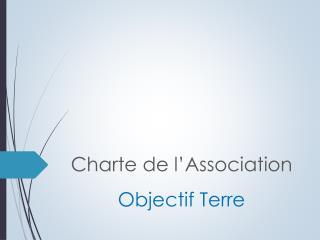Charte de l'Association Objectif Terre