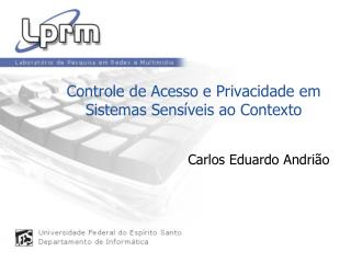 Controle de Acesso e Privacidade em Sistemas Sens�veis ao Contexto