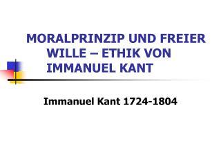 MORALPRINZIP UND FREIER WILLE – ETHIK VON IMMANUEL KANT