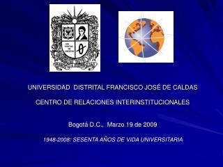 UNIVERSIDAD  DISTRITAL FRANCISCO JOSÉ DE CALDAS  CENTRO DE RELACIONES INTERINSTITUCIONALES