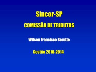 Sincor-SP  COMISS O DE TRIBUTOS  Wilson Francisco Bezutte