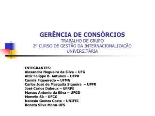 GERÊNCIA DE CONSÓRCIOS TRABALHO DE GRUPO 2º CURSO DE GESTÃO DA INTERNACIONALIZAÇÃO UNIVERSITÁRIA