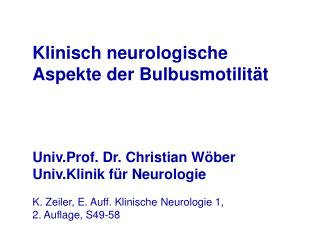 Klinisch neurologische Aspekte der Bulbusmotilität Univ.Prof. Dr. Christian Wöber