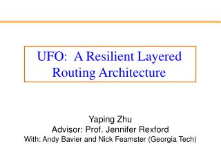 Yaping Zhu Advisor: Prof. Jennifer Rexford With: Andy Bavier  and  Nick Feamster  ( Georgia Tech )
