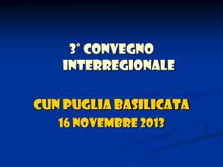 3° CONVEGNO INTERREGIONALE CUN PUGLIA BASILICATA 16 novembre 2013