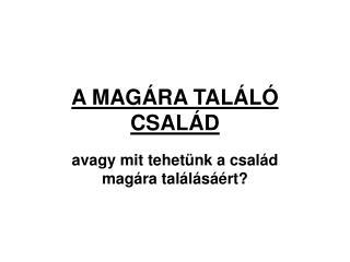 A MAGÁRA TALÁLÓ CSALÁD