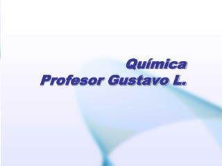 Química Profesor Gustavo L.