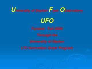 U niversity of Dayton  F lyer  O bservatory UFO Funded:  Fall 2006 Through the