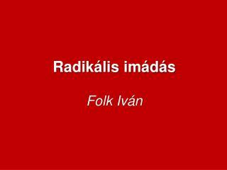 Radikális imádás Folk  Iván