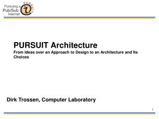 PURSUIT Architecture From Ideas over an Approach to Design to an Architecture and Its Choices