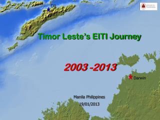 Timor Leste's EITI Journey  2003 -2013 Manila Philippines 19/01/2013 Timor Gap Dili