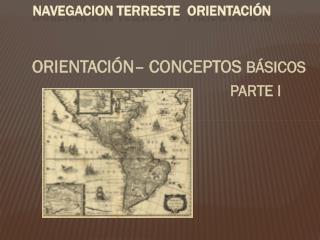 NAVEGACION  TERRESTE  ORIENTACIÓN