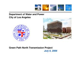 Department of Water and Power  City of Los Angeles            Green Path North Transmission Project        July 6, 2006