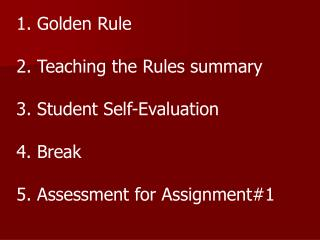 1. Golden Rule 2. Teaching the Rules summary 3. Student Self-Evaluation 4. Break