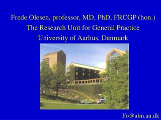 Frede Olesen, professor, MD, PhD, FRCGP (hon.) The Research Unit for General Practice