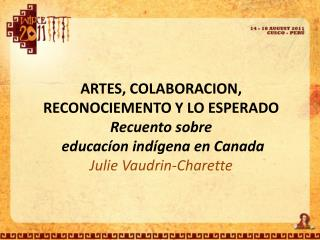 ARTES, COLABORACION, RECONOCIEMENTO Y LO ESPERADO Recuento sobre educacíon indígena  en Canada