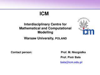 Contact person: Prof. M. Niezgódka       Prof.  Piotr Bała bala@icm.pl