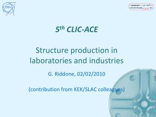 5 th  CLIC-ACE  Structure production in laboratories and industries
