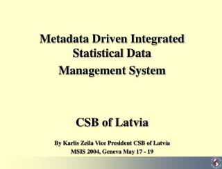 Metadata Driven  Integrated  S tatistical  D ata  M anagement  S ystem CSB of Latvia