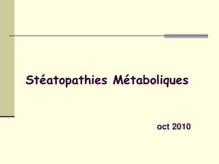 Stéatopathies Métaboliques oct 2010