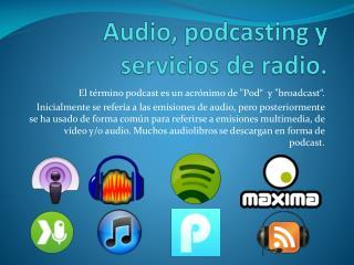 Audio, podcasting y servicios de radio.
