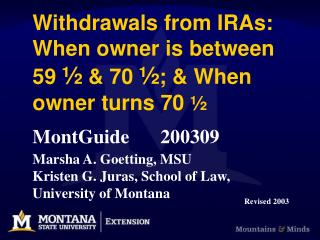 Withdrawals from IRAs: When owner is between 59    70  ;  When  owner turns 70    MontGuide 200309  Marsha A. Goetting,