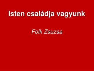 Isten családja  vagyunk Folk  Zsuzsa