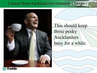 Lesson from Auckland Governance  Change
