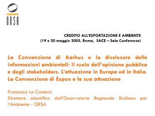 CREDITO ALL'ESPORTAZIONE E AMBIENTE ( 19 e 20 maggio 2005, Roma,   SACE  – Sala Conferenze )