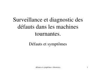 Surveillance et diagnostic des défauts dans les machines tournantes.