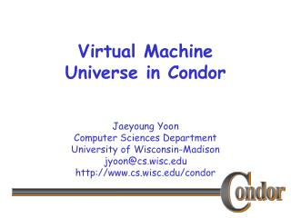 Virtual Machine Universe in Condor