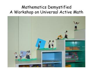 Mathematics Demystified  A Workshop on Universal Active Math