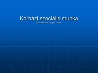 Kórházi szociális munka (összeállította: Pattyán László)
