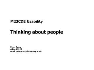 M23CDE Usability Thinking about people Peter Every office AS223 email peter.every@coventry.ac.uk