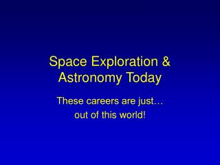 Space Exploration & Astronomy Today