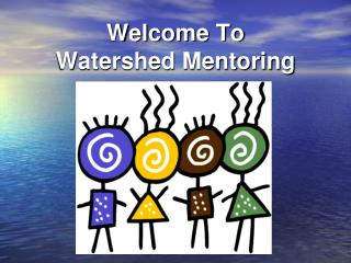 Welcome To Watershed Mentoring