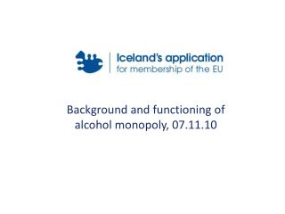 Background and functioning of alcohol monopoly, 07.11.10