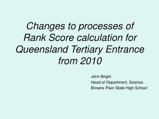 Changes to processes of  Rank Score calculation for Queensland Tertiary Entrance from 2010