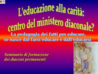 L'educazione alla carità: centro del ministero diaconale?